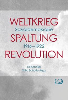 Abbildung von Schöler / Scholle | Weltkrieg. Spaltung. Revolution | 2018 | Sozialdemokratie 1916-1922