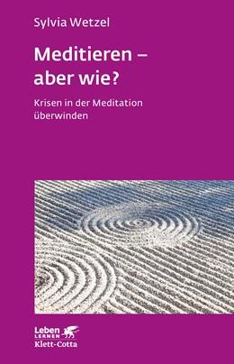 Abbildung von Wetzel | Meditieren - aber wie? | 1., Aufl | 2018 | Krisen in der Meditation überw...