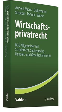 Abbildung von Aunert-Micus / Güllemann / Streckel / Tonner / Wiese | Wirtschaftsprivatrecht | 6., neu bearbeitete Auflage | 2018 | BGB Allgemeiner Teil, Schuldre...