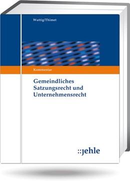 Abbildung von Wuttig / Thimet (Hrsg.) | Gemeindliches Satzungsrecht und Unternehmensrecht - ohne Aktualisierungsservice | Loseblattwerk mit 76. Aktualisierung | 2019 | Kommentar