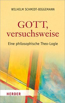 Abbildung von Schmidt-Biggemann   Gott, versuchsweise   2018   Eine philosophische Theo-Logie