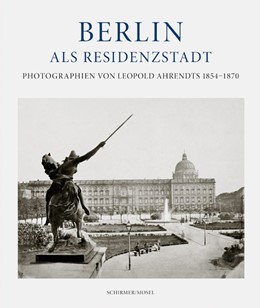 Abbildung von Mayer-Wegelin | Berlin als Residenzstadt | 2018 | Photographien von Leopold Ahre...