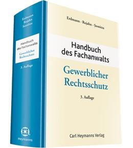 Abbildung von Erdmann / Rojahn | Handbuch des Fachanwalts gewerblicher Rechtsschutz | 3. Auflage | 2018 | beck-shop.de