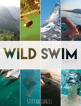 Abbildung von Daniel   Wild Swim Schweiz/Suisse/Switzerland   1. Auflage   2018   beck-shop.de