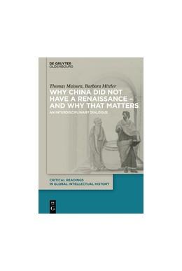 Abbildung von Maissen / Mittler | Why China did not have a Renaissance - and why that matters | 2018 | An interdisciplinary Dialogue