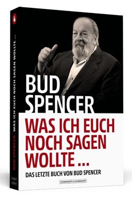 Abbildung von Spencer / Luca | Bud Spencer - Was ich euch noch sagen wollte ... | 1. Auflage | 2018 | beck-shop.de