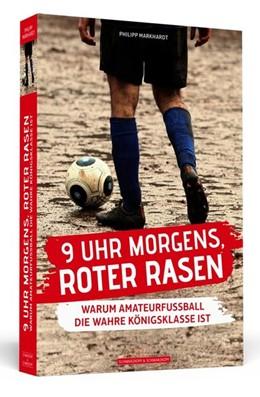 Abbildung von Markhardt | 9 Uhr morgens, roter Rasen | Taschenbuchausgabe | 2018 | Warum Amateurfußball die wahre...