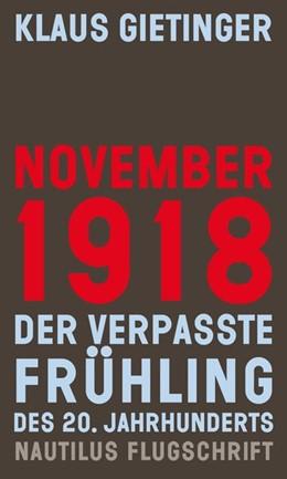 Abbildung von Gietinger | November 1918 - Der verpasste Frühling des 20. Jahrhunderts | 2018