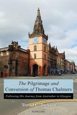 Abbildung von Jackson | The Pilgrimage and Conversion of Thomas Chalmers | 1. Auflage | 2017 | beck-shop.de