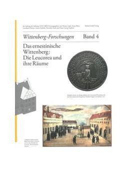 Abbildung von Lück / Bünz | Das ernestinische Wittenberg: Die Leucorea und ihre Räume | 1. Auflage | 2017 | beck-shop.de