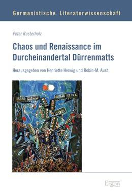 Abbildung von Rusterholz | Chaos und Renaissance im Durcheinandertal Dürrenmatts | 1. Auflage | 2017 | beck-shop.de