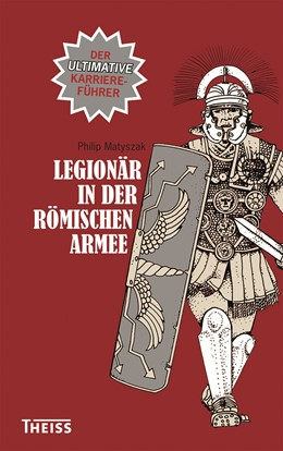 Abbildung von Matyszak | Legionär in der römischen Armee | 3., unveränderte Auflage | 2018 | Der ultimative Karriereführer