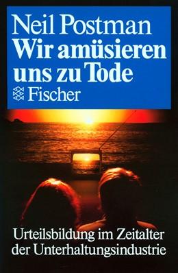Abbildung von Postman | Wir amüsieren uns zu Tode | 21. Auflage | 1988 | Urteilsbildung im Zeitalter de...