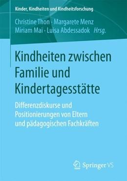 Abbildung von Abdessadok / Mai / Menz / Thon | Kindheiten zwischen Familie und Kindertagesstätte | 1. Aufl. 2018 | 2018 | Differenzdiskurse und Position...