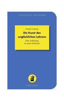 Abbildung von Scholz | Die Kunst des unglücklichen Lehrens | 2018 | Eine Anleitung in neun Schritt...