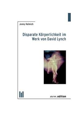 Abbildung von Helmich | Disparate Körperlichkeit im Werk von David Lynch | 1. Auflage | 2017 | beck-shop.de