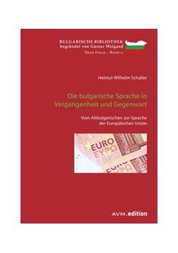Abbildung von Schaller | Die bulgarische Sprache in Vergangenheit und Gegenwart | 2017 | Vom Altbulgarischen zur Sprach...