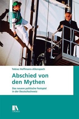Abbildung von Hoffmann | Abschied von den Mythen | 2018 | Das neuere politische Festspie...