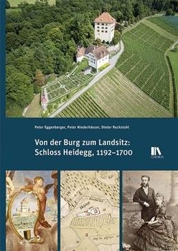 Abbildung von Eggenberger / Niederhäuser | Von der Burg zum Landsitz: Schloss Heidegg, 1192-1700 | 1. Auflage | 2018 | beck-shop.de