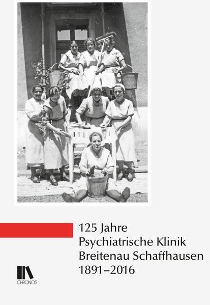 125 Jahre Psychiatrische Klinik Breitenau Schaffhausen, 1891-2016, 2018 | Buch (Cover)
