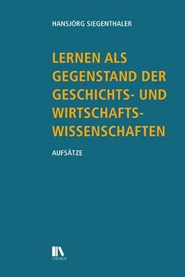 Abbildung von Siegenthaler | Lernen als Gegenstand der Geschichts- und Wirtschaftswissenschaften | 1. Auflage | 2018 | beck-shop.de