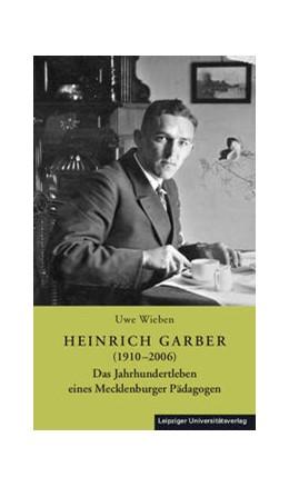 Abbildung von Wieben | Heinrich Garber (1910-2006) | 2017 | Das Jahrhundertleben eines Mec...