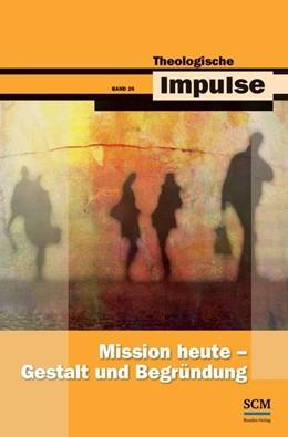 Abbildung von Haubeck / Heinrichs   Mission heute - Gestalt und Begründung   1. Auflage   2014   beck-shop.de