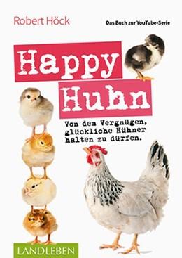 Abbildung von Höck | Happy Huhn . Das Buch zur YouTube-Serie | 2018 | Von dem Vergnügen, glückliche ...
