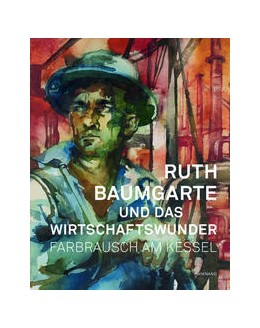Abbildung von Dückershoff | Ruth Baumgarte und das Wirtschaftswunder. Farbrausch am Kessel | 1. Auflage | 2018 | beck-shop.de