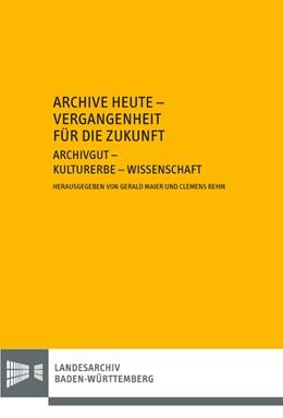 Abbildung von Maier / Rehm | Archive heute - Vergangenheit für die Zukunft | 2018 | Zum 65. Geburtstag von Robert ...