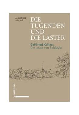Abbildung von Honold | Die Tugenden und die Laster | 2018 | Gottfried Kellers Die Leute vo...