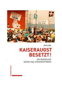 Abbildung von Häni   Kaiseraugst besetzt!   1. Auflage   2018   beck-shop.de