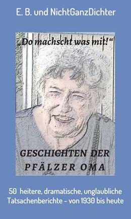 Abbildung von E. B. / NichtGanzDichter | Geschichten der Pfälzer Oma | 1 | 2018 | 50 heitere, dramatische, ungla...