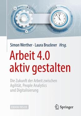 Abbildung von Werther / Bruckner | Arbeit 4.0 aktiv gestalten | 2018 | Die Zukunft der Arbeit zwische...