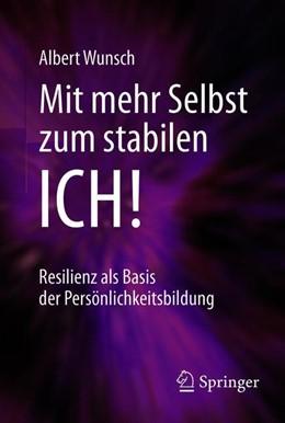 Abbildung von Wunsch | Mit mehr Selbst zum stabilen ICH! | 2., aktualisierte und erweiterte Aufl. 2018 | 2018 | Resilienz als Basis der Persön...