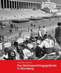 Abbildung von Schmidt | Das Reichsparteitagsgelände in Nürnberg | 5., vollstäbndig überarbeitete Auflage | 2018