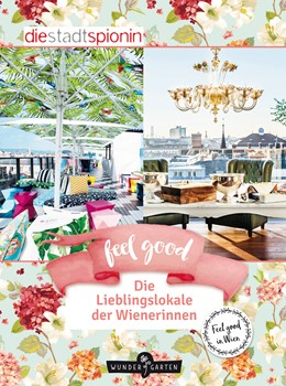 Abbildung von Stadtspionin   Feel Good! Die Lieblingslokale der Wienerinnen   1. Auflage   2018   beck-shop.de