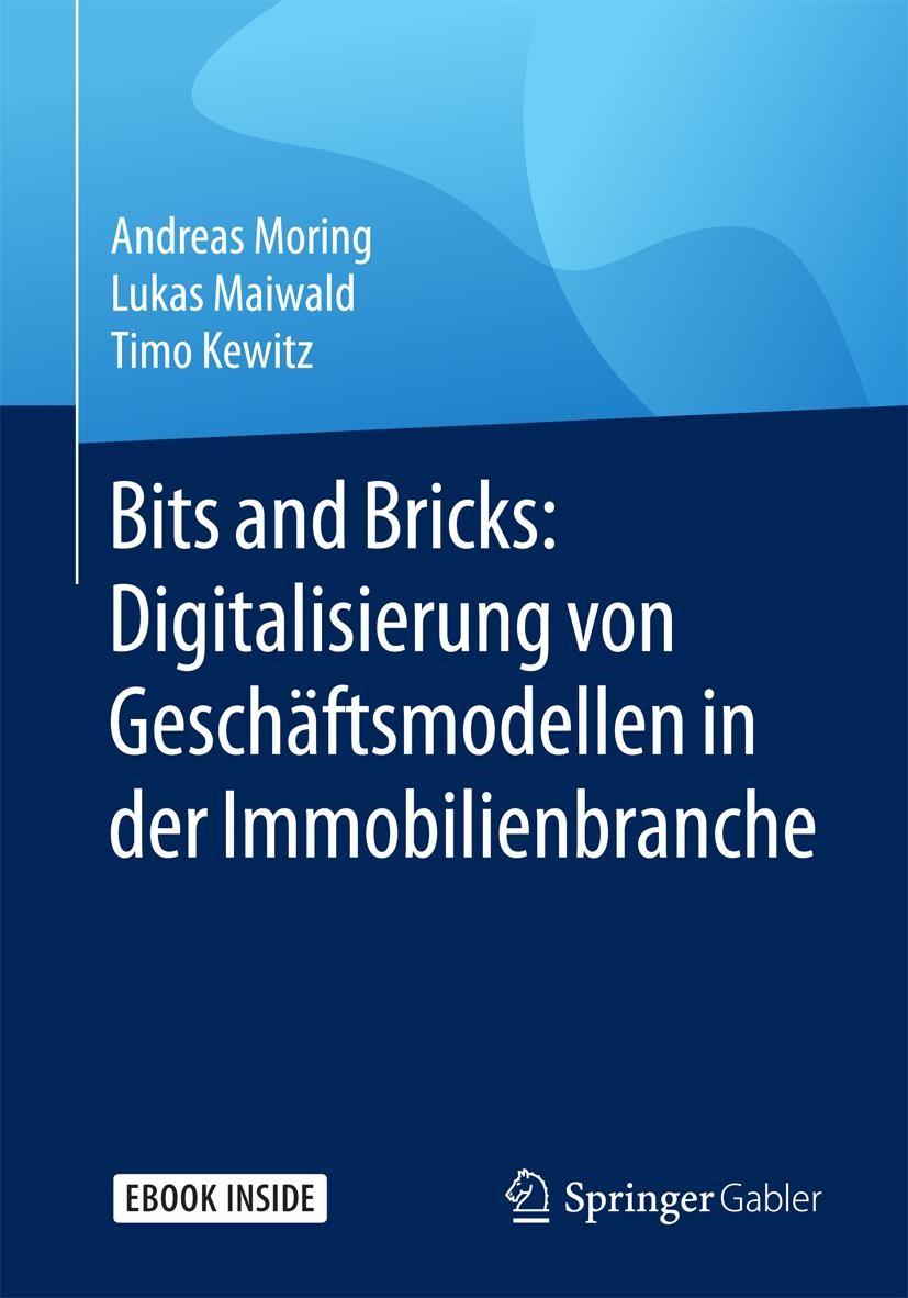 Bits and Bricks: Digitalisierung von Geschäftsmodellen in der Immobilienbranche | Moring / Maiwald / Kewitz, 2018 | Buch (Cover)