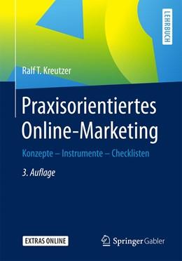 Abbildung von Kreutzer | Praxisorientiertes Online-Marketing | 3., vollständig überarbeitete und erweiterte Aufl. 2018. 3., Vollst. Ube | 2018 | Konzepte - Instrumente - Check...