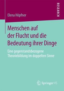 Abbildung von Höpfner | Menschen auf der Flucht und die Bedeutung ihrer Dinge | 2018 | Eine gegenstandsbezogene Theor...