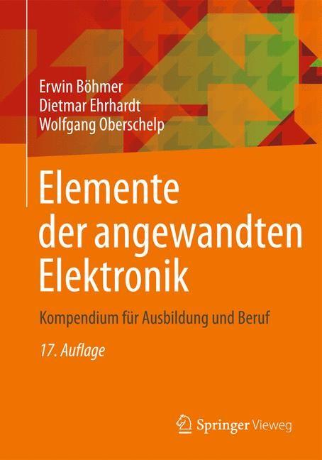 Abbildung von Böhmer / Ehrhardt / Oberschelp | Elemente der angewandten Elektronik | 17., korrigierte und verbesserte Auflage | 2018