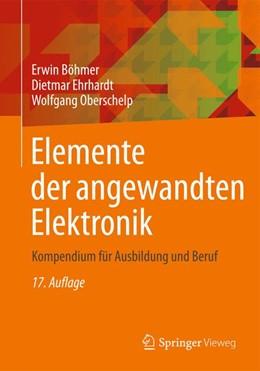 Abbildung von Böhmer / Ehrhardt / Oberschelp | Elemente der angewandten Elektronik | 17., korrigierte und verbesserte Auflage | 2018 | Kompendium für Ausbildung und ...