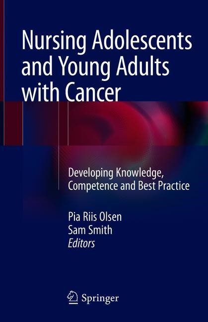 Nursing Adolescents and Young Adults with Cancer | Olsen / Smith | 2018, 2017 | Buch (Cover)