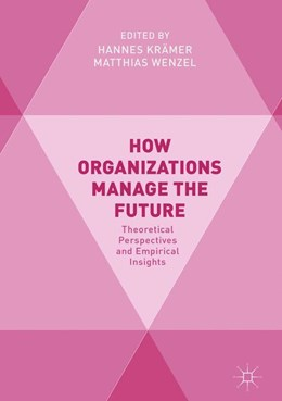 Abbildung von Krämer / Wenzel | How Organizations Manage the Future | 2018 | 2018 | Theoretical Perspectives and E...