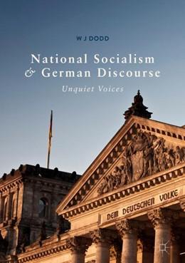 Abbildung von Dodd | National Socialism and German Discourse | 1st ed. 2018 | 2018 | Unquiet Voices