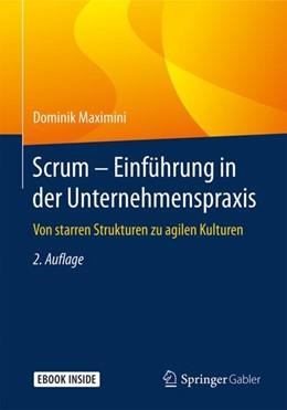 Abbildung von Maximini | Scrum - Einführung in der Unternehmenspraxis | 2., aktualisierte und erweiterte Auflage 2018 | 2018 | Von starren Strukturen zu agil...