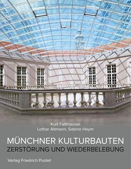 Abbildung von Faltlhauser / Altmann / Heym | Münchner Kulturbauten | 2018 | Zerstörung und Wiederbelebung