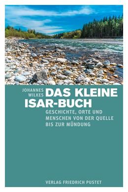 Abbildung von Wilkes | Das kleine Isar-Buch | 1. Auflage | 2018 | Geschichte, Orte und Menschen ...
