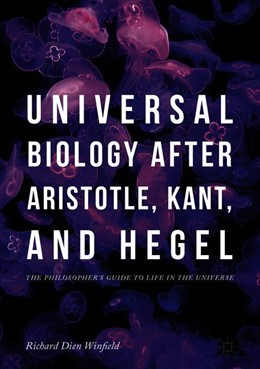 Abbildung von Winfield | Universal Biology after Aristotle, Kant, and Hegel | 2018 | The Philosopher's Guide to Lif...