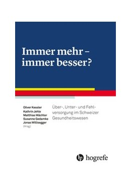 Abbildung von Jehle / Kessler / Gedamke / Willisegger / Wächter | Immer mehr - immer besser? | 2019 | Über-, Unter und Fehlversorgun...